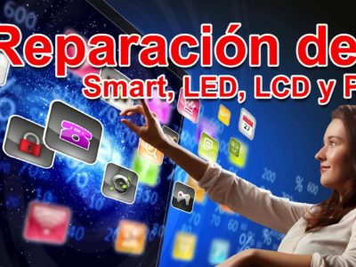 Reparación de televisores, SmartTV, LED, LCD y Plasma
